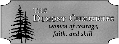The Dumont Chronicles: women of courage, faith, and skill